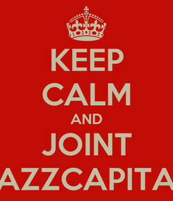 Poster: KEEP CALM AND JOINT JAZZCAPITAL