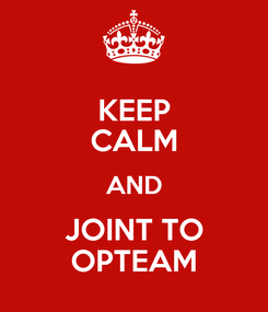 Poster: KEEP CALM AND JOINT TO OPTEAM