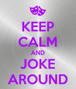 Poster: KEEP CALM AND JOKE AROUND