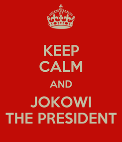 Poster: KEEP CALM AND JOKOWI THE PRESIDENT