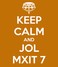 Poster: KEEP CALM AND JOL MXIT 7