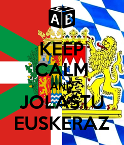 Poster: KEEP CALM AND JOLASTU EUSKERAZ