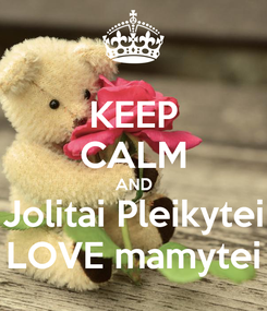 Poster: KEEP CALM AND Jolitai Pleikytei LOVE mamytei