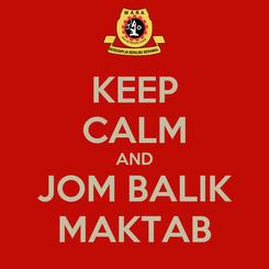 Poster: KEEP CALM AND JOM BALIK MAKTAB