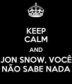 Poster: KEEP CALM AND JON SNOW, VOCÊ NÃO SABE NADA