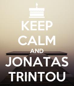 Poster: KEEP CALM AND JONATAS TRINTOU