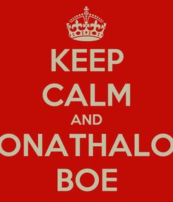 Poster: KEEP CALM AND JONATHALOE BOE
