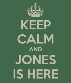 Poster: KEEP CALM AND JONES IS HERE