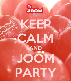 Poster: KEEP CALM AND JOOM PARTY