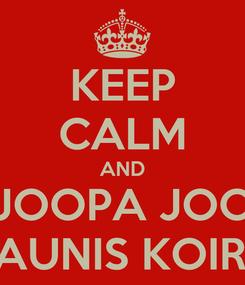 Poster: KEEP CALM AND JOOPA JOO KAUNIS KOIRA