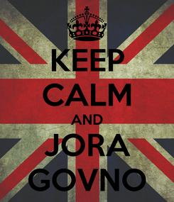 Poster: KEEP CALM AND JORA GOVNO