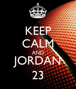 Poster: KEEP CALM AND JORDAN 23