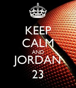 Poster: KEEP CALM AND JORDAN 23