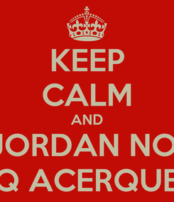 Poster: KEEP CALM AND JORDAN NO  TQ ACERQUES