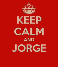 Poster: KEEP CALM AND JORGE