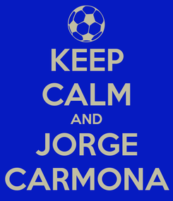 Poster: KEEP CALM AND JORGE CARMONA