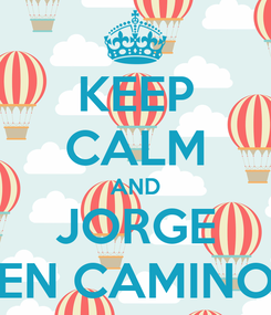 Poster: KEEP CALM AND JORGE EN CAMINO