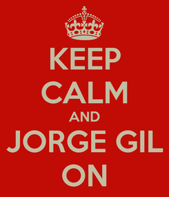 Poster: KEEP CALM AND JORGE GIL ON