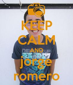 Poster: KEEP CALM AND jorge romero