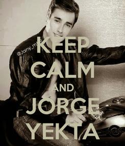 Poster: KEEP CALM AND JORGE YEKTA