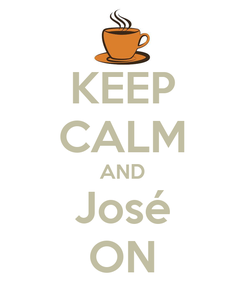 Poster: KEEP CALM AND José ON