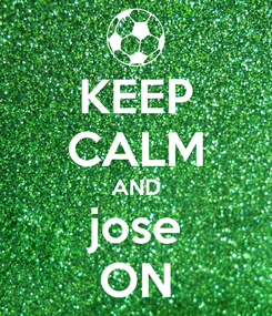 Poster: KEEP CALM AND jose ON