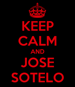Poster: KEEP CALM AND JOSE SOTELO