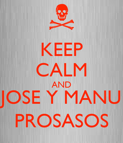 Poster: KEEP CALM AND JOSE Y MANU PROSASOS