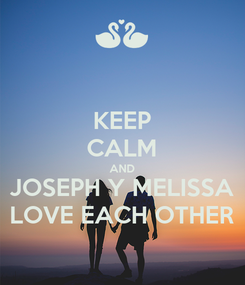 Poster: KEEP CALM AND JOSEPH Y MELISSA LOVE EACH OTHER