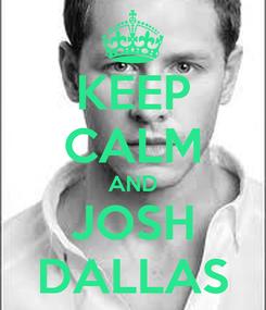 Poster: KEEP CALM AND JOSH DALLAS
