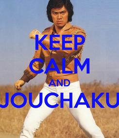 Poster: KEEP CALM AND JOUCHAKU