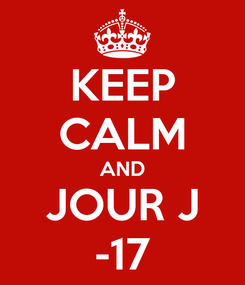 Poster: KEEP CALM AND JOUR J -17