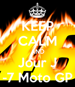 Poster: KEEP CALM AND Jour J -7 Moto GP