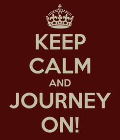 Poster: KEEP CALM AND JOURNEY ON!