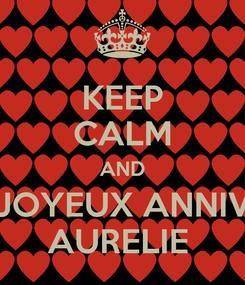 Poster: KEEP CALM AND JOYEUX ANNIV AURELIE