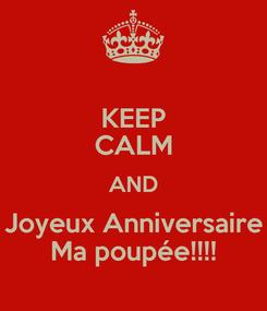 Poster: KEEP CALM AND Joyeux Anniversaire Ma poupée!!!!
