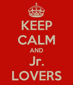 Poster: KEEP CALM AND Jr. LOVERS