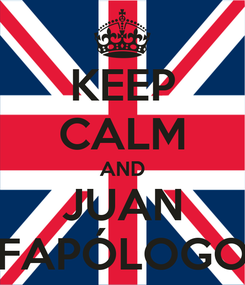 Poster: KEEP CALM AND JUAN FAPÓLOGO