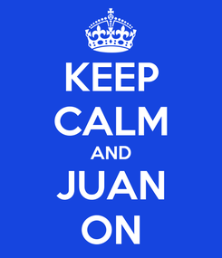 Poster: KEEP CALM AND JUAN ON