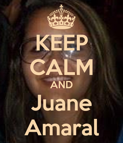 Poster: KEEP CALM AND Juane Amaral