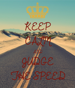 Poster: KEEP CALM AND JUDGE  THE SPEED
