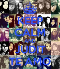 Poster: KEEP CALM AND JUDIT TE AMO