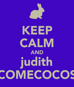 Poster: KEEP CALM AND judith COMECOCOS