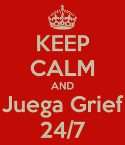 Poster: KEEP CALM AND Juega Grief 24/7