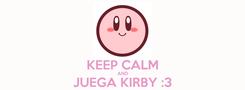 Poster:  KEEP CALM AND JUEGA KIRBY :3