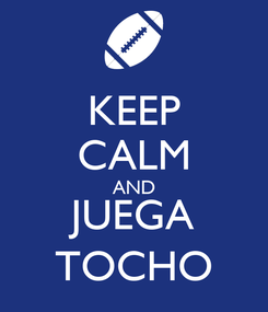 Poster: KEEP CALM AND JUEGA TOCHO