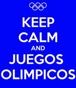 Poster: KEEP CALM AND JUEGOS  OLIMPICOS