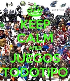 Poster: KEEP CALM AND JUEGOS TODOTIPO