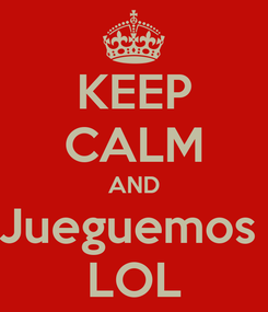 Poster: KEEP CALM AND Jueguemos  LOL