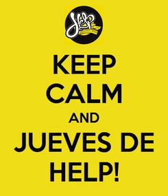 Poster: KEEP CALM AND JUEVES DE HELP!
